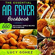 The Essential Air Fryer Cookbook: 550 Deliciously Simple Recipes for Everyone