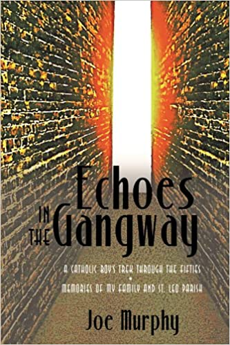 Book Echoes In The Gangway: A Catholic Boy's Trek Through The Fifties Memories Of My Family And St. Leo Parish