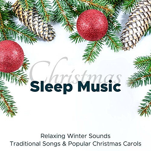 Christmas Sleep Music: Relaxing Winter Sounds, Traditional Songs & Popular Christmas Carols