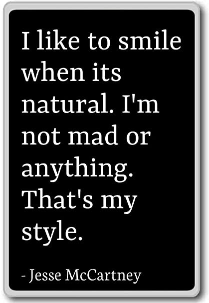 84047dfe5db9c Amazon.com: I like to smile when its natural. I'm not m... - Jesse  McCartney quotes fridge magnet, Black: Kitchen & Dining