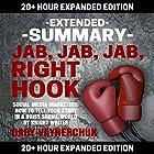 Extended Summary: Jab, Jab, Jab, Right Hook by Gary Vaynerchuk: 20+ Hour Expanded Edition Hörbuch von  Knight Writer Gesprochen von:  Richard Banks, Knight Writer
