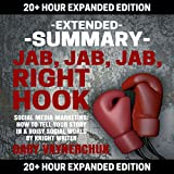 img - for Extended Summary: Jab, Jab, Jab, Right Hook by Gary Vaynerchuk: 20+ Hour Expanded Edition book / textbook / text book