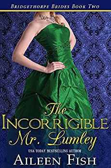 The Incorrigible Mr. Lumley (The Bridgethorpe Brides Book 2) by [Fish, Aileen]