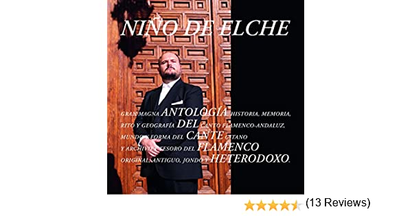 Antología del Cante Flamenco Heterodoxo: Niño de Elche, Niño de ...