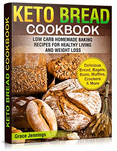 Keto Bread Cookbook: Low Carb Homemade Baking Recipes for Healthy Living and Weight Loss (ketogenic diet kindle books, what is the keto diet, ketogenic diet for weight loss, keto recipes kindle)