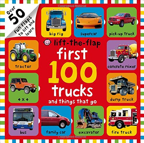 First 100 Trucks and Things That Go Lift-the-Flap: Over 50 Fun Flaps to Lift and Learn (Cars And Trucks And Things That Go)