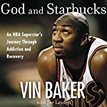 God and Starbucks: An NBA Superstar's Journey Through Addiction and Recovery | Vin Baker