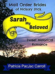 Sarah My Beloved: Sweet Historical Romance (Mail Order Brides of Hickory Stick Book 3)