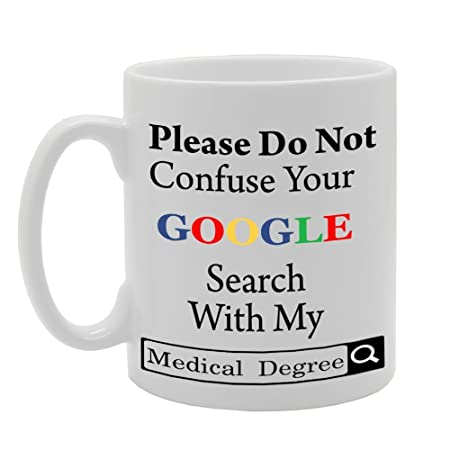MG876 PLEASE DO NOT CONFUSE YOUR GOOGLE SEARCH WITH MY MEDICAL DEGREE  Novelty Gift Printed Tea Coffee Ceramic Mug