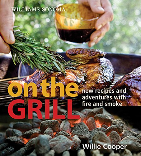 (Williams-Sonoma On the Grill: Adventures in Fire and Smoke)