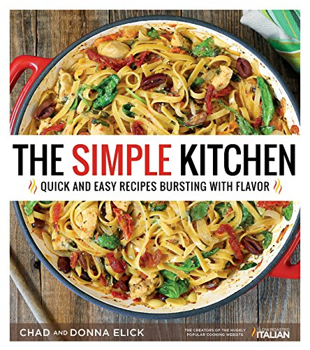The Simple Kitchen: Quick and Easy Recipes Bursting With Flavor by Donna Elick, Chad Elick