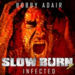 Slow Burn: Infected, Book 2 | Bobby Adair