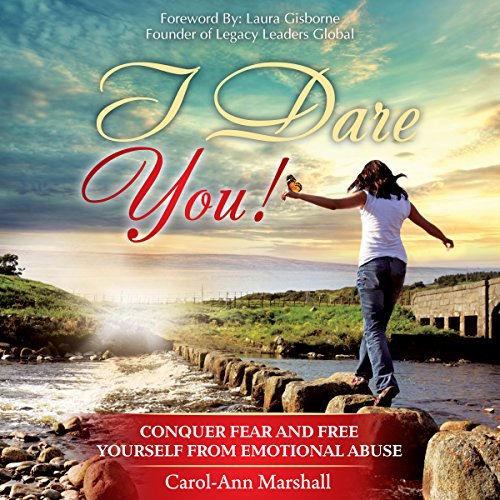 I Dare You!: Conquer Fear and Free Yourself from Emotional Abuse