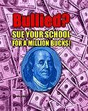Bullied? Sue Your School for a Million Bucks!, John R. Erickson, 146375261X
