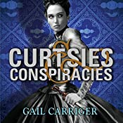 Curtsies and Conspiracies: Finishing School, Book 2 | Gail Carriger