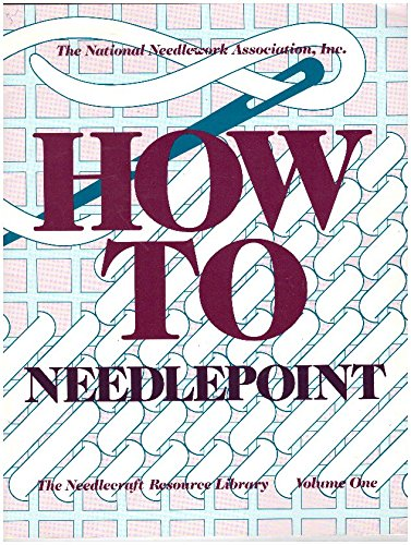 How to Needlepoint (The Needlecraft Resource Library, Volume One)