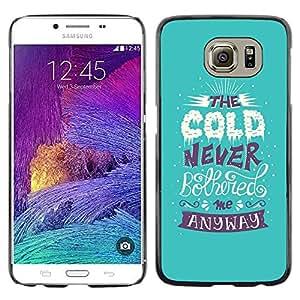 Be Good Phone Accessory // Dura Cáscara cubierta Protectora Caso Carcasa Funda de Protección para Samsung Galaxy S6 SM-G920 // Alaska Cold Blue Motivational Tough