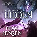 Hidden: Dragonlands, Book 1 Audiobook by Megg Jensen Narrated by Emily Kleimo
