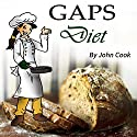 GAPS Diet: Cookbook and Guide to Heal Your Gut Audiobook by John Cook Narrated by Sheena Aireen Weill-Aguilar