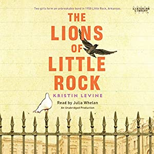 The Lions of Little Rock Audiobook by Kristin Levine Narrated by Julia Whelan