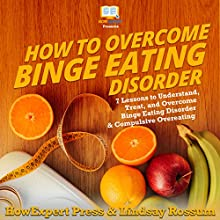 How to Overcome Binge Eating Disorder:  7 Lessons to Understand, Treat, and Overcome Binge Eating Disorder and Compulsive Overeating Audiobook by HowExpert Press, Lindsay Rossum Narrated by Patricia Morris