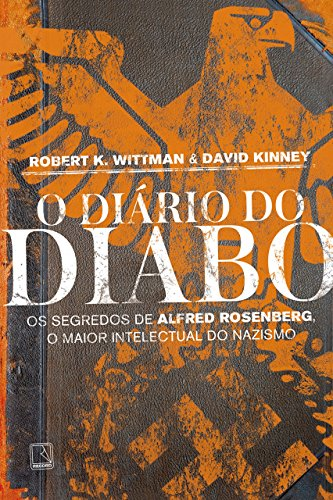 O diário do diabo: Os segredos de Alfred Rosenberg, o maior intelectual do nazismo