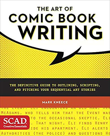 The Art of Comic Book Writing: The Definitive Guide to Outlining, Scripting, and Pitching Your Sequential Art Stories (SCAD Creative - Sequential Art