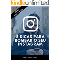 5 Dicas para Bombar o seu Instagram: Transforme o seu Instagram em uma máquina de vendas e atraia milhares de seguidores todos os dias!