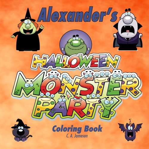 Alexanders Halloween Monster Party Coloring Book (Personalized Books for Children) C. A. Jameson