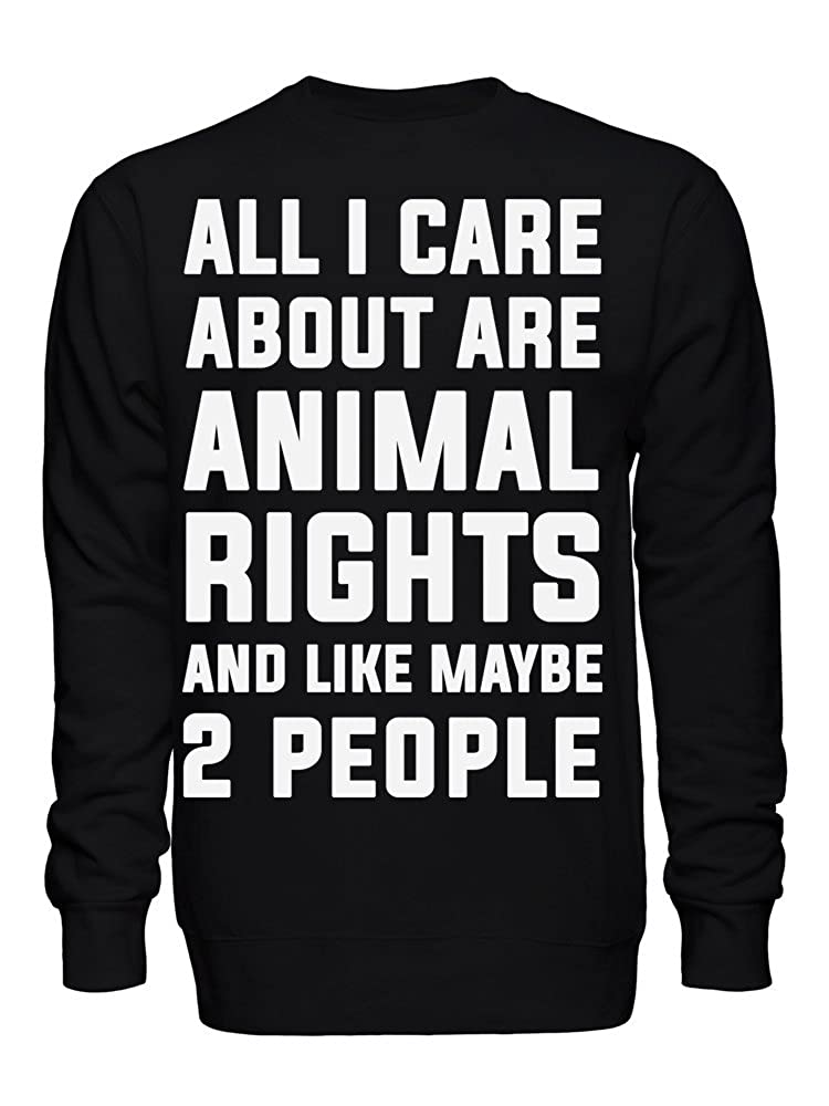 All I Care About are Animal Rights and Like Maybe 2 People Unisex Crew Neck Sweatshirt