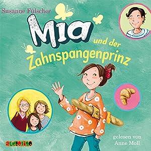 Mia und der Zahnspangenprinz Hörbuch