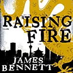 Raising Fire: A Ben Garston Novel | James Bennett