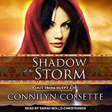 Shadow of the Storm: Out from Egypt Series, Book 2 | Livre audio Auteur(s) : Connilyn Cossette Narrateur(s) : Sarah Mollo-Christensen