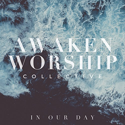 Awaken Worship Collective - In Our Day (2018)