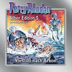 Vorstoß nach Arkon (Perry Rhodan Silber Edition 5) Audiobook