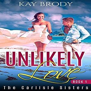 Unlikely Love: A Hot, Romantic Suspense Series Audiobook