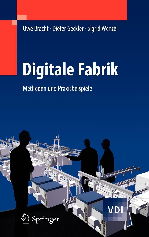 Digitale Fabrik: Methoden und Praxisbeispiele (VDI-Buch) Gebundenes Buch – 17. Februar 2011 Uwe Bracht Dieter Geckler Sigrid Wenzel Springer