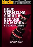 Rede Vermelha Sobre o Oceano de Merda: e outros contos