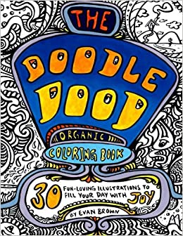 Amazon The Doodle Dood Organic Coloring Book 30 Wacky Pages For All Ages Volume 1 9781981237753 Evan