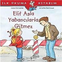 Elif Asla Yabancılarla Gitmez: İlk Okuma Kitabım