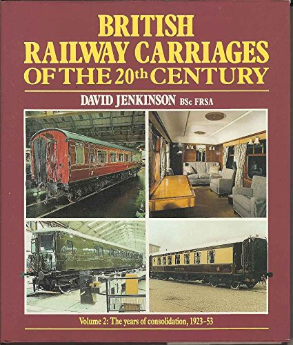 British Railway Carriages of the Twentieth Century: The Years of Consolidation, 1923-53 v. 2