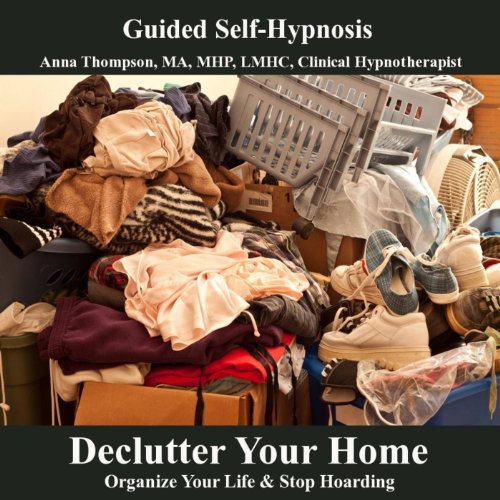 Declutter Your Home Self Hypnosis Organize Your Life And