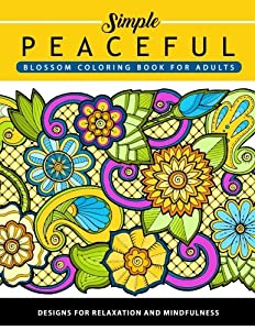 Peaceful Blossom Coloring Book For Adults Flower And Floral Design Relaxation Mindfulness