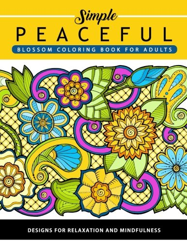 Peaceful Blossom Coloring Book for Adults: Flower and Floral Design for Relaxation and Mindfulness