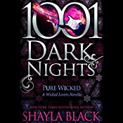 Pure Wicked: A Wicked Lovers Novella - 1001 Dark Nights | Shayla Black