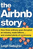 The Airbnb Story: How Three Ordinary Guys Disrupted an Industry, Made Billions. and Created Plenty of Controversy