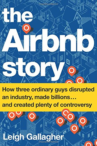 The Airbnb Story  How Three Ordinary Guys Disrupted An Industry  Made Billions       And Created Plenty Of Controversy