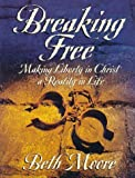 Breaking Free Workbook: Making Liberty in Christ a Reality in Life by Beth Moore (1999-06-01)