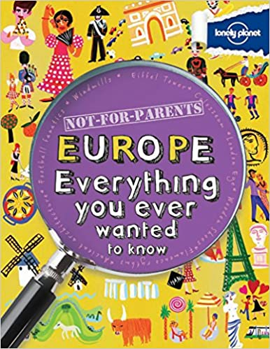 Not For Parents Europe: Everything You Ever Wanted To Know por Lonely Planet Kids epub