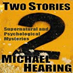 Two Stories: Supernatural and Psychological Mysteries | Michael Hearing